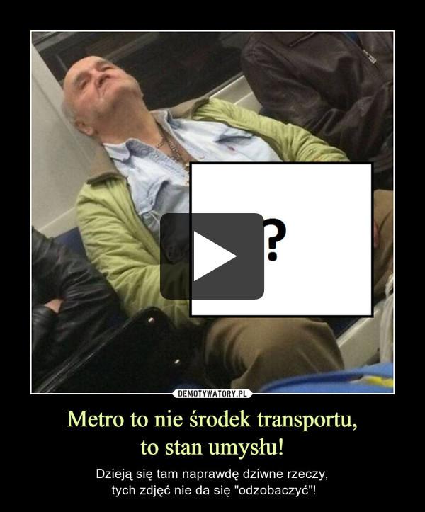 """Metro to nie środek transportu,to stan umysłu! – Dzieją się tam naprawdę dziwne rzeczy, tych zdjęć nie da się """"odzobaczyć""""!"""
