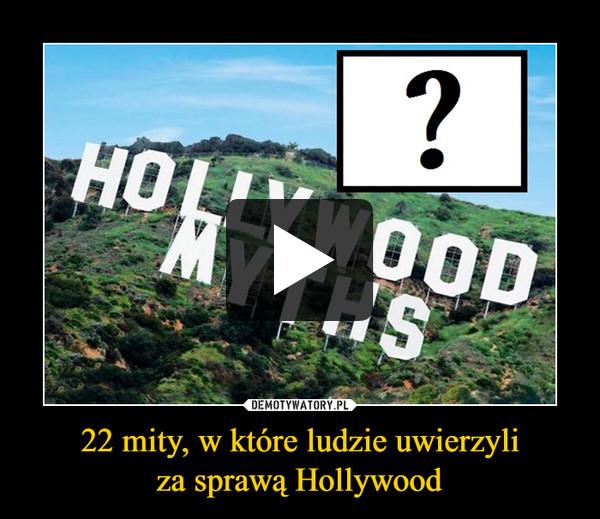 22 mity, w które ludzie uwierzyliza sprawą Hollywood –