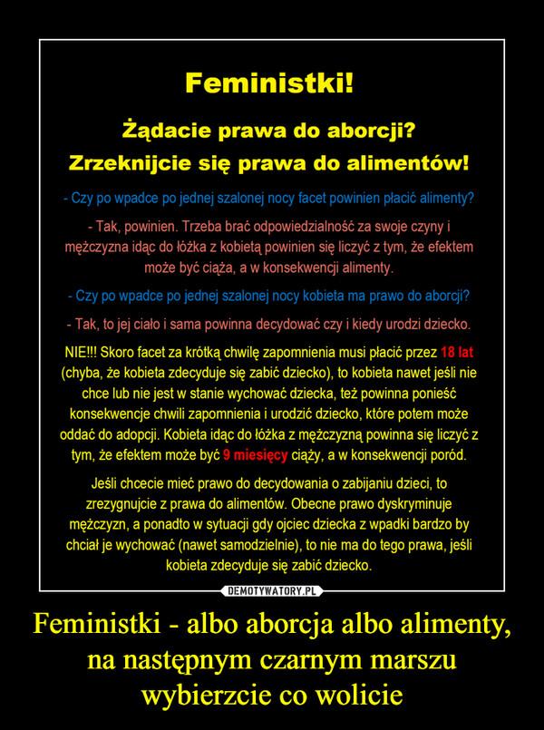 Feministki - albo aborcja albo alimenty, na następnym czarnym marszu wybierzcie co wolicie –