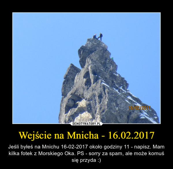 Wejście na Mnicha - 16.02.2017 – Jeśli byłeś na Mnichu 16-02-2017 około godziny 11 - napisz. Mam kilka fotek z Morskiego Oka. PS - sorry za spam, ale może komuś się przyda :)