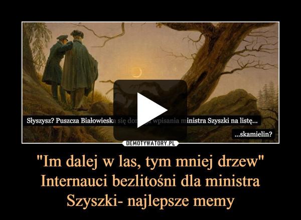 """""""Im dalej w las, tym mniej drzew"""" Internauci bezlitośni dla ministra Szyszki- najlepsze memy –"""