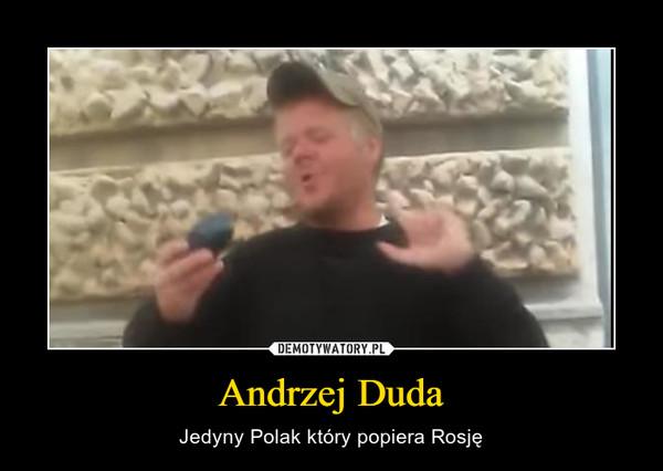 Andrzej Duda – Jedyny Polak który popiera Rosję