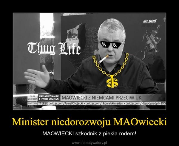 Minister niedorozwoju MAOwiecki – MAOWIECKI szkodnik z piekła rodem!
