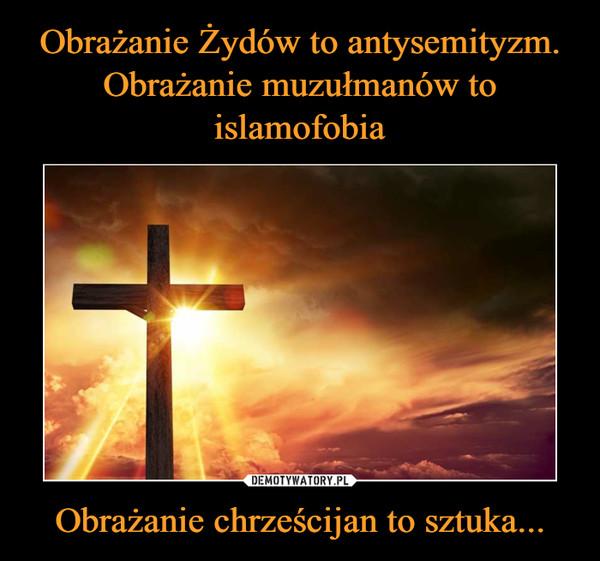 Obrażanie chrześcijan to sztuka... –