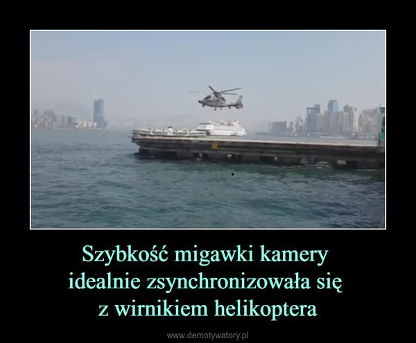 Szybkość migawki kamery idealnie zsynchronizowała się z wirnikiem helikoptera –