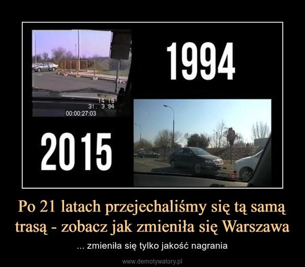 Po 21 latach przejechaliśmy się tą samą trasą - zobacz jak zmieniła się Warszawa – ... zmieniła się tylko jakość nagrania