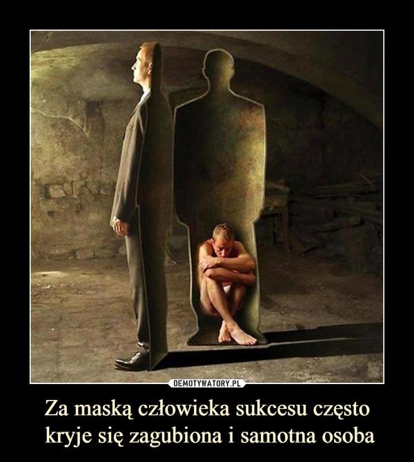 Za maską człowieka sukcesu często kryje się zagubiona i samotna osoba –