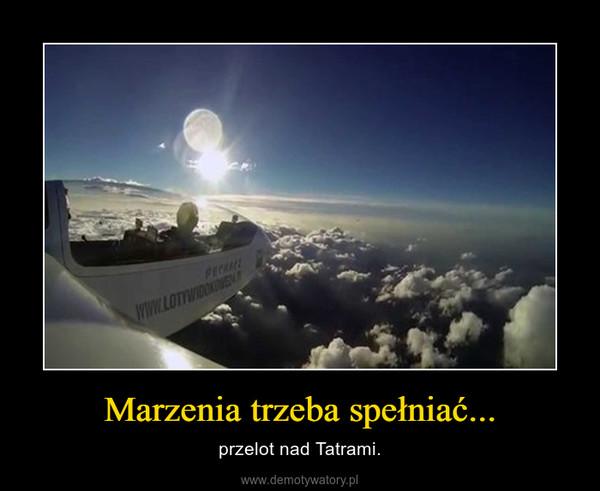 Marzenia trzeba spełniać... – przelot nad Tatrami.