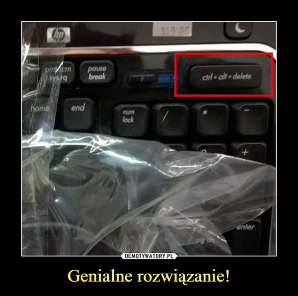 Genialne rozwiązanie! –  ctrl + alt + delete