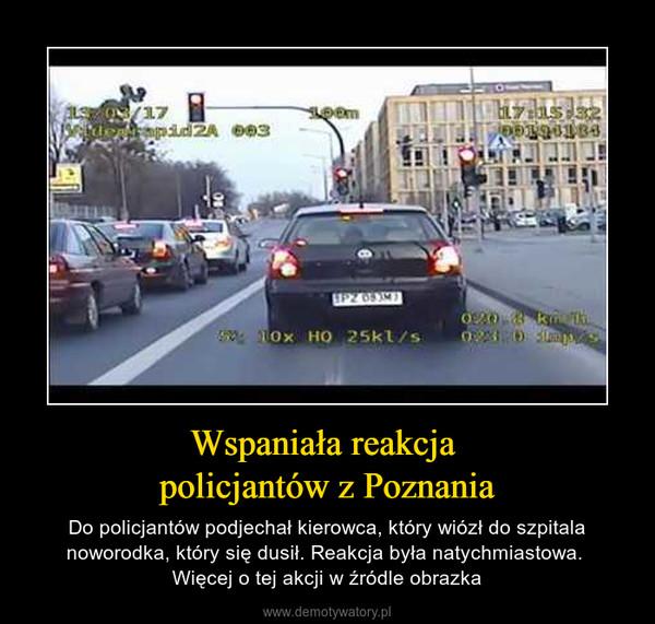 Wspaniała reakcja policjantów z Poznania – Do policjantów podjechał kierowca, który wiózł do szpitala noworodka, który się dusił. Reakcja była natychmiastowa. Więcej o tej akcji w źródle obrazka