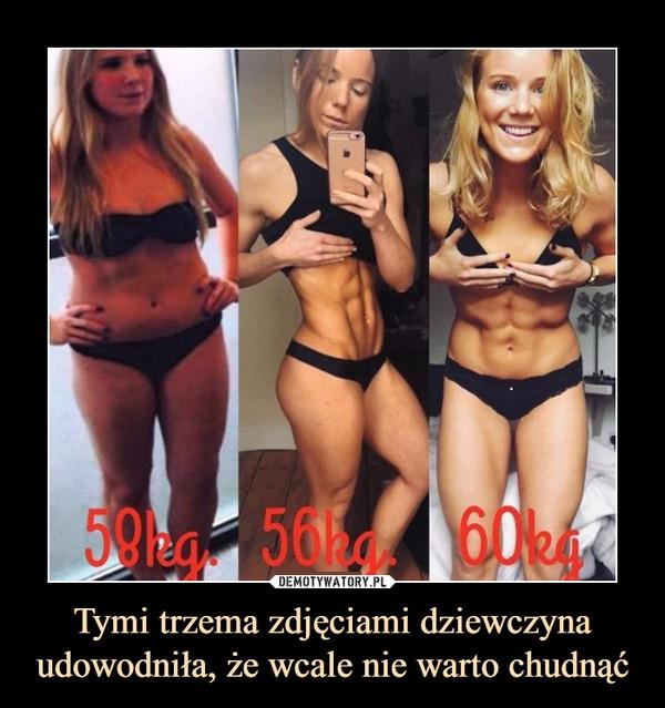 Tymi trzema zdjęciami dziewczyna udowodniła, że wcale nie warto chudnąć –  58kg 56kg 60kg