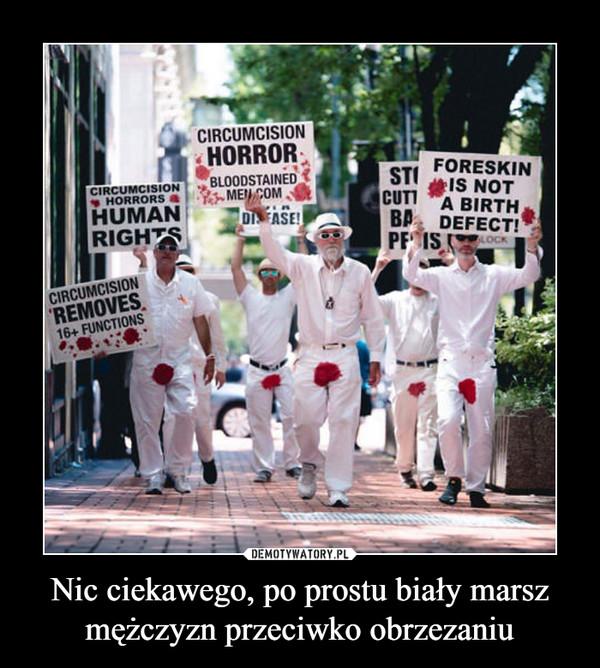 Nic ciekawego, po prostu biały marsz mężczyzn przeciwko obrzezaniu –