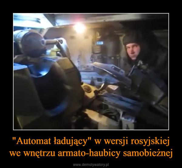 """""""Automat ładujący"""" w wersji rosyjskiej we wnętrzu armato-haubicy samobieżnej –"""
