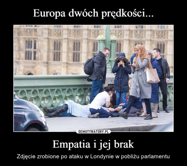 Empatia i jej brak – Zdjęcie zrobione po ataku w Londynie w pobliżu parlamentu