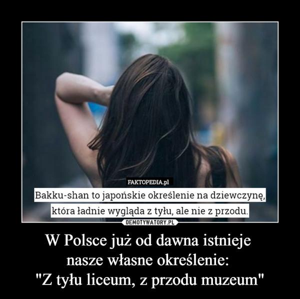 """W Polsce już od dawna istnieje nasze własne określenie: """"Z tyłu liceum, z przodu muzeum"""" –"""