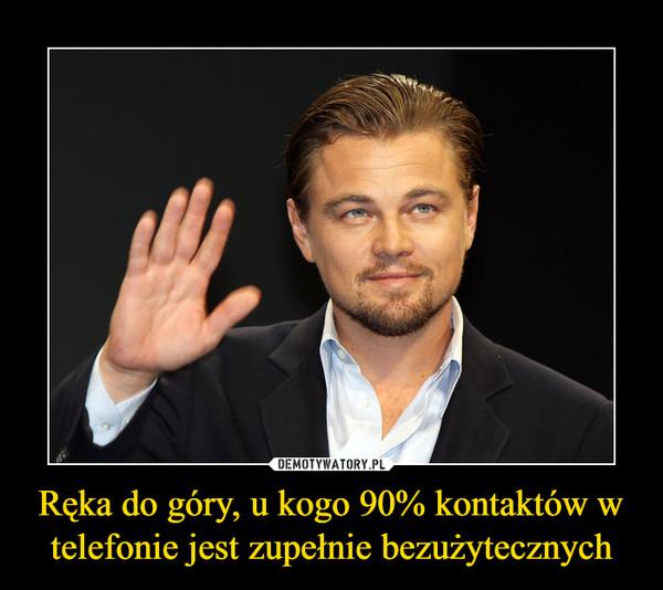 Ręka do góry, u kogo 90% kontaktów w telefonie jest zupełnie bezużytecznych –