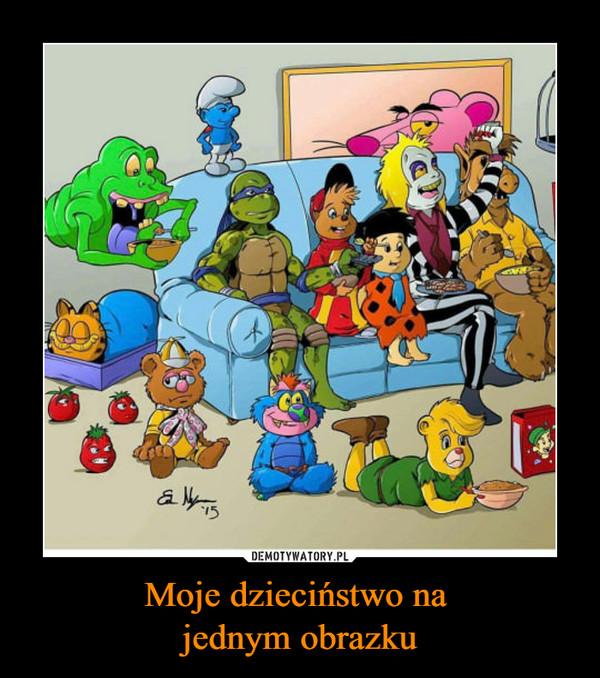Moje dzieciństwo na jednym obrazku –