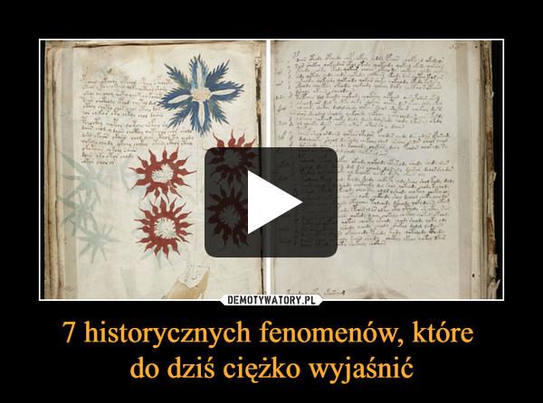 7 historycznych fenomenów, które do dziś ciężko wyjaśnić –