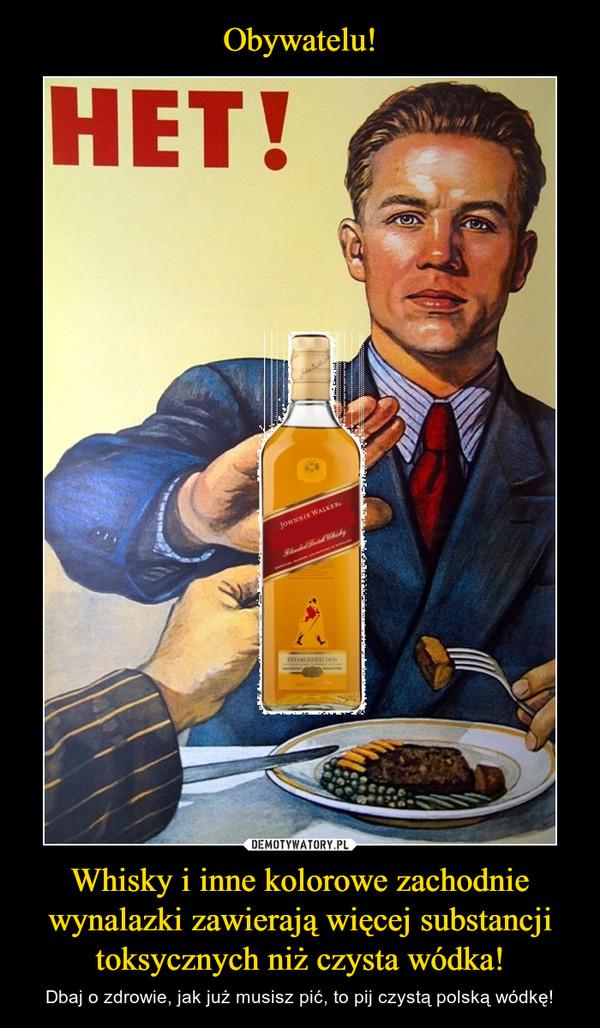 Whisky i inne kolorowe zachodnie wynalazki zawierają więcej substancji toksycznych niż czysta wódka! – Dbaj o zdrowie, jak już musisz pić, to pij czystą polską wódkę!