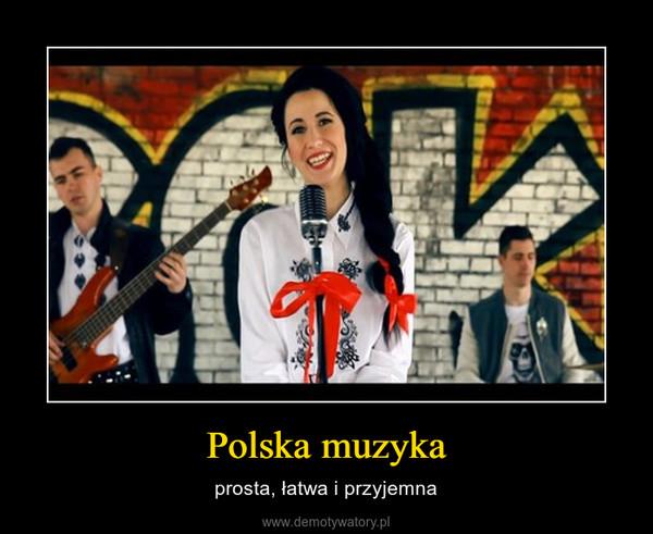 Polska muzyka – prosta, łatwa i przyjemna