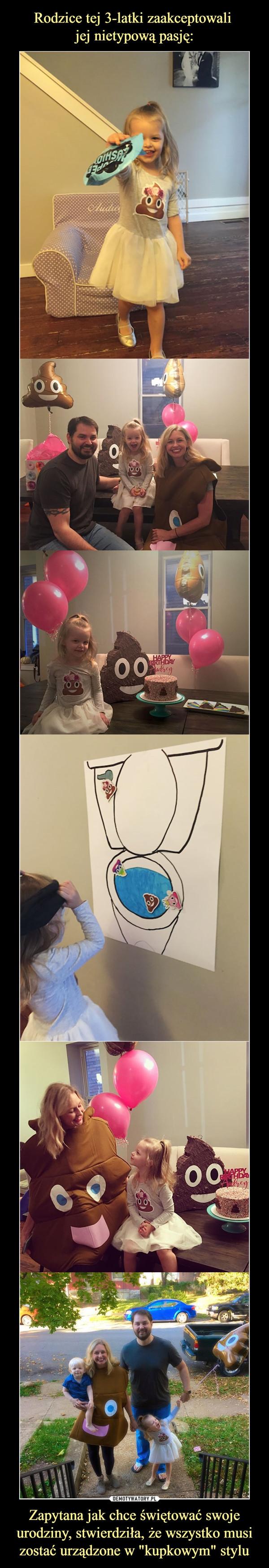 """Zapytana jak chce świętować swoje urodziny, stwierdziła, że wszystko musi zostać urządzone w """"kupkowym"""" stylu –"""