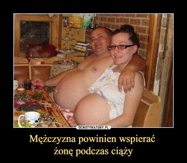 Mężczyzna powinien wspierać żonę podczas ciąży –