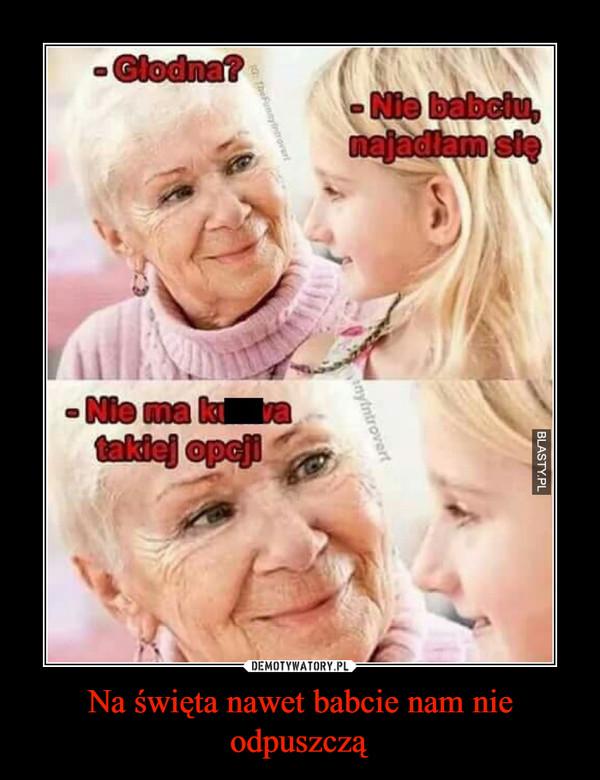 Na święta nawet babcie nam nie odpuszczą –