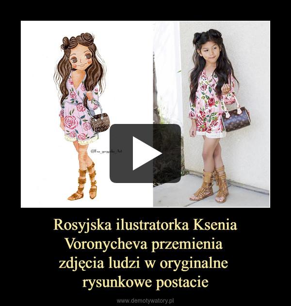 Rosyjska ilustratorka Ksenia Voronycheva przemienia zdjęcia ludzi w oryginalne rysunkowe postacie –
