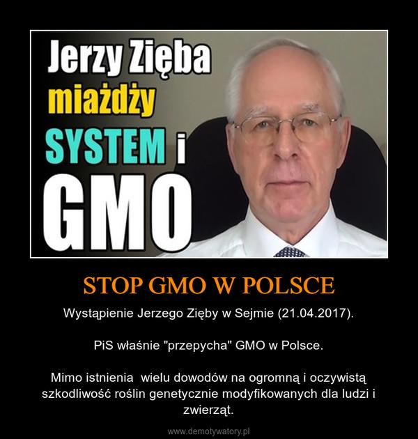 """STOP GMO W POLSCE – Wystąpienie Jerzego Zięby w Sejmie (21.04.2017).PiS właśnie """"przepycha"""" GMO w Polsce.Mimo istnienia  wielu dowodów na ogromną i oczywistą szkodliwość roślin genetycznie modyfikowanych dla ludzi i zwierząt."""