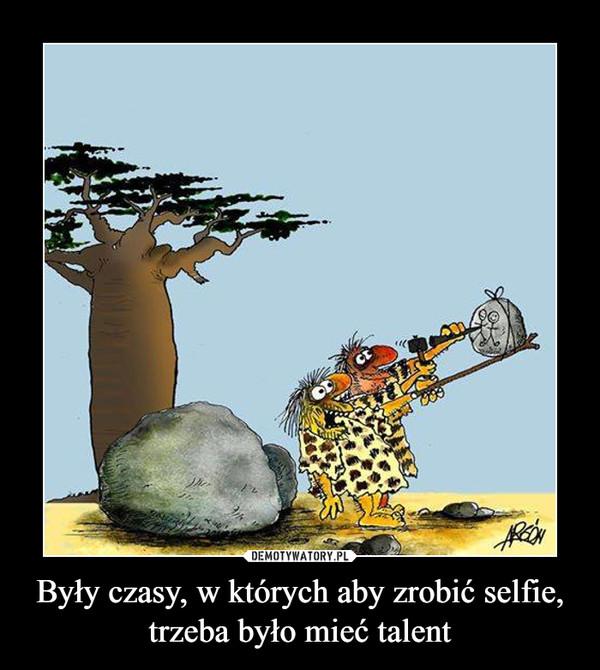 Były czasy, w których aby zrobić selfie, trzeba było mieć talent –