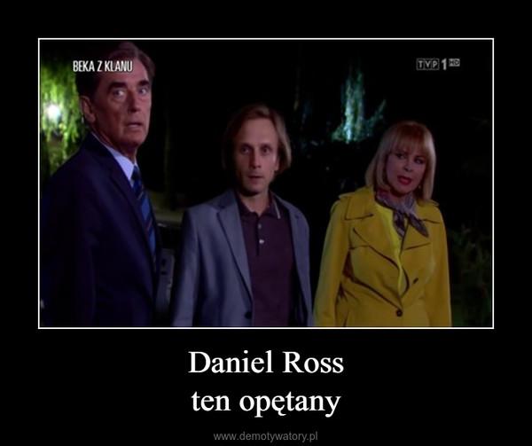 Daniel Rossten opętany –