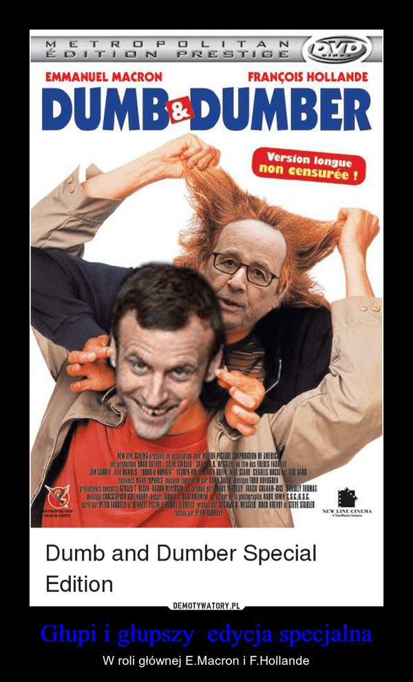 Głupi i głupszy  edycja specjalna – W roli głównej E.Macron i F.Hollande