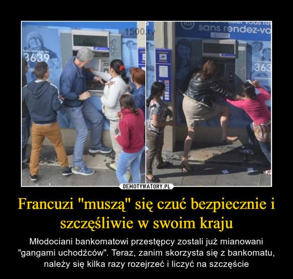 """Francuzi ''muszą'' się czuć bezpiecznie i szczęśliwie w swoim kraju – Młodociani bankomatowi przestępcy zostali już mianowani """"gangami uchodźców"""". Teraz, zanim skorzysta się z bankomatu, należy się kilka razy rozejrzeć i liczyć na szczęście"""