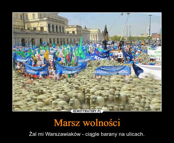 Marsz wolności – Żal mi Warszawiaków - ciągle barany na ulicach.
