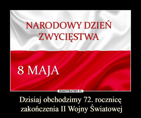 Dzisiaj obchodzimy 72. rocznicę zakończenia II Wojny Światowej –  Narodowy dzień zwycięstwa 8 maja