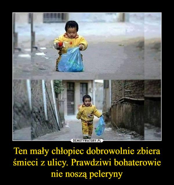 Ten mały chłopiec dobrowolnie zbiera śmieci z ulicy. Prawdziwi bohaterowie nie noszą peleryny –