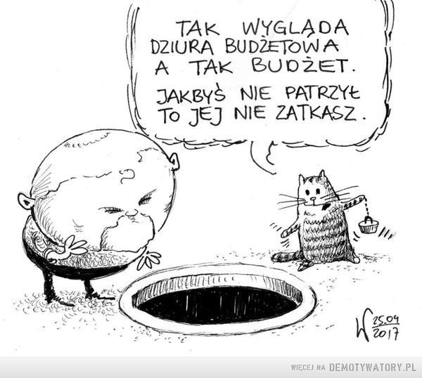 Dziura budżetowa –  TAK WYGLĄDA DZIURA BUDŻETOWA A TAK BUDŻET. JAKBYŚ NIE PATRZYŁ TO JEJ NIE ZATKASZ.