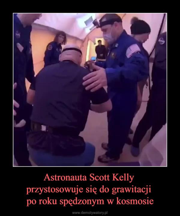 Astronauta Scott Kelly przystosowuje się do grawitacji po roku spędzonym w kosmosie –