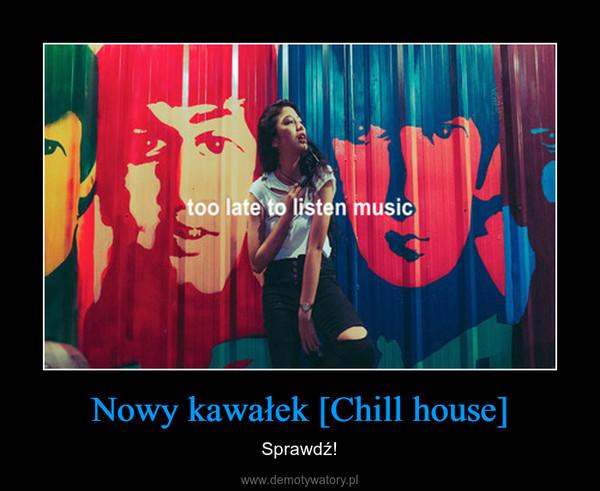 Nowy kawałek [Chill house] – Sprawdź!