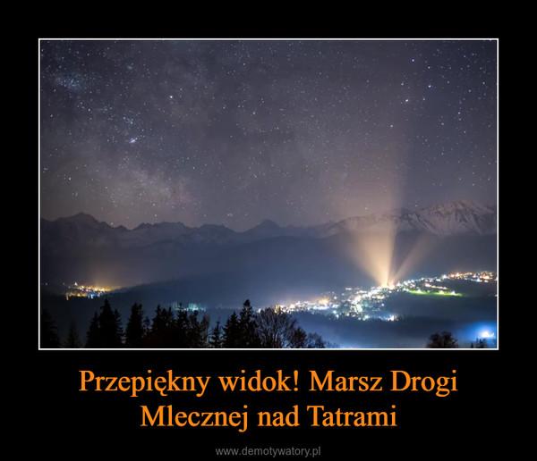 Przepiękny widok! Marsz Drogi Mlecznej nad Tatrami –