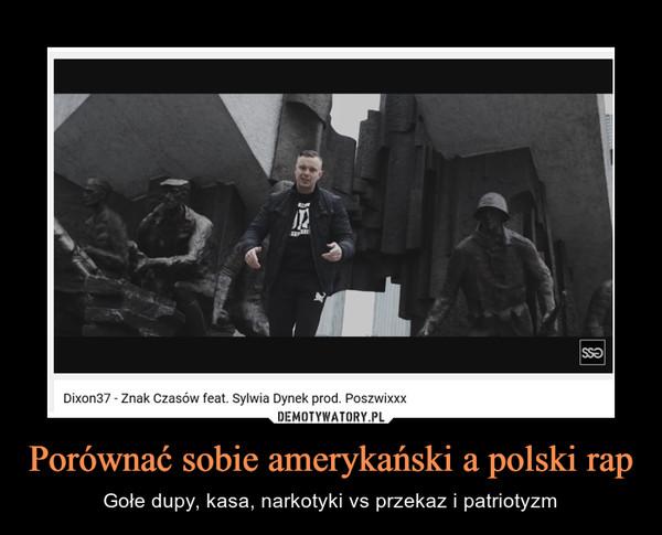 Porównać sobie amerykański a polski rap – Gołe dupy, kasa, narkotyki vs przekaz i patriotyzm