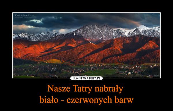 Nasze Tatry nabrały biało - czerwonych barw –