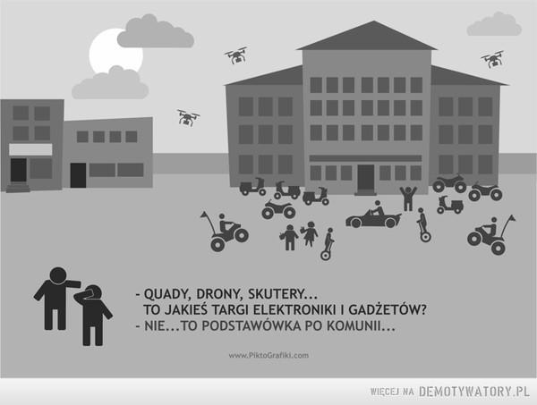 Pierwsza komunia taka jest –  QUADY, DRONY, SKUTERY...TO JAKIEŚ TARGI ELEKTRONIKI I GADŻETÓW?NIE...TO PODSTAWÓWKA PO KOMUNII...