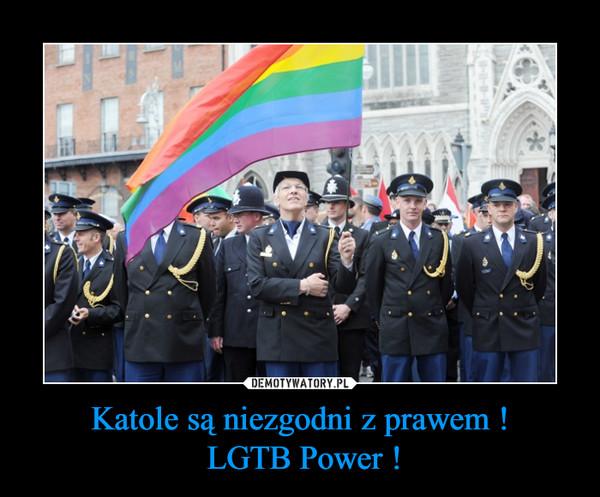 Katole są niezgodni z prawem ! LGTB Power ! –