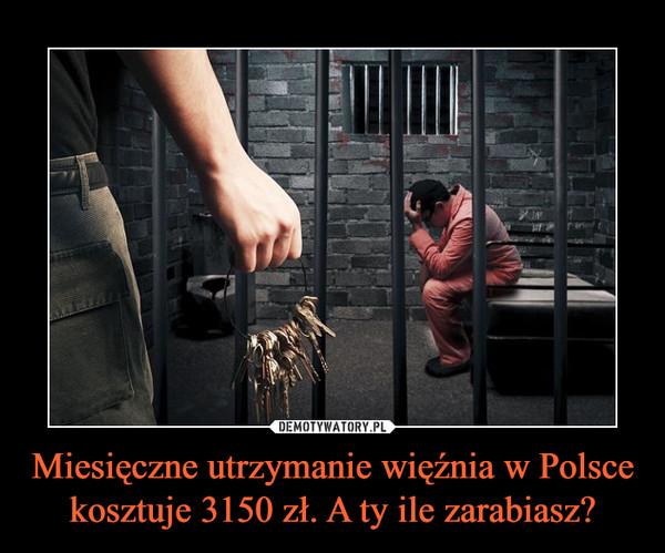 Miesięczne utrzymanie więźnia w Polsce kosztuje 3150 zł. A ty ile zarabiasz? –
