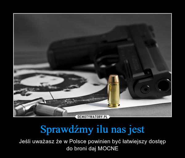 Sprawdźmy ilu nas jest – Jeśli uważasz że w Polsce powinien być łatwiejszy dostępdo broni daj MOCNE