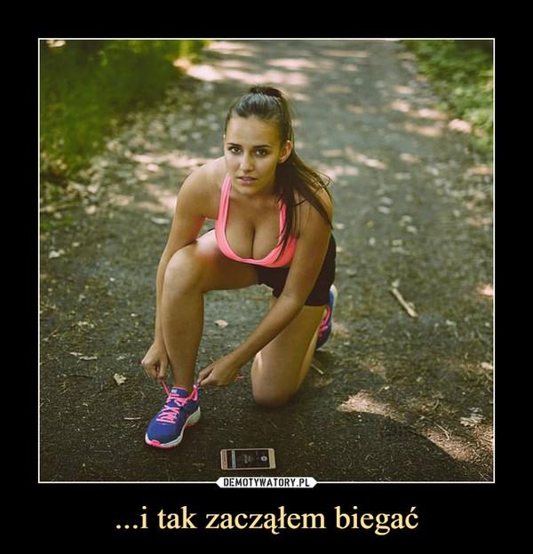 ...i tak zacząłem biegać –