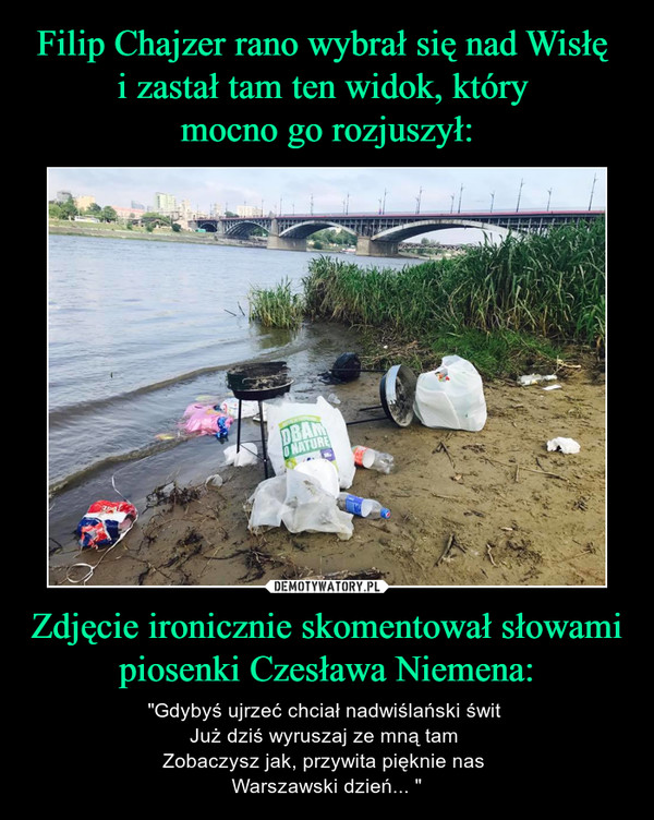 """Zdjęcie ironicznie skomentował słowami piosenki Czesława Niemena: – """"Gdybyś ujrzeć chciał nadwiślański świt Już dziś wyruszaj ze mną tam Zobaczysz jak, przywita pięknie nas Warszawski dzień... """""""