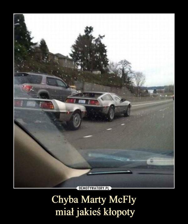 Chyba Marty McFly miał jakieś kłopoty –