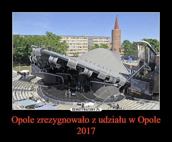 Opole zrezygnowało z udziału w Opole 2017 –